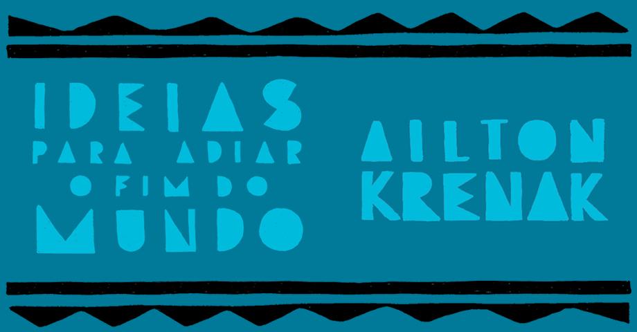 """Livro """"Ideias para adiar o fim do mundo"""",de Ailton Krenak, Companhia das Letras."""