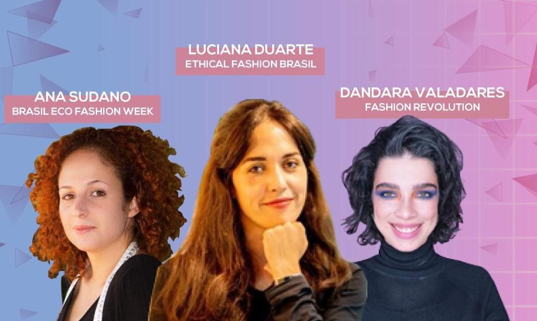 Ana Sudano (Brasil Eco Fashion Week), Luciana Duarte (Ethical Fashion Brazil), e Dandara Valadares (Fashion Revolution) - Brasil Digital Fashion Week