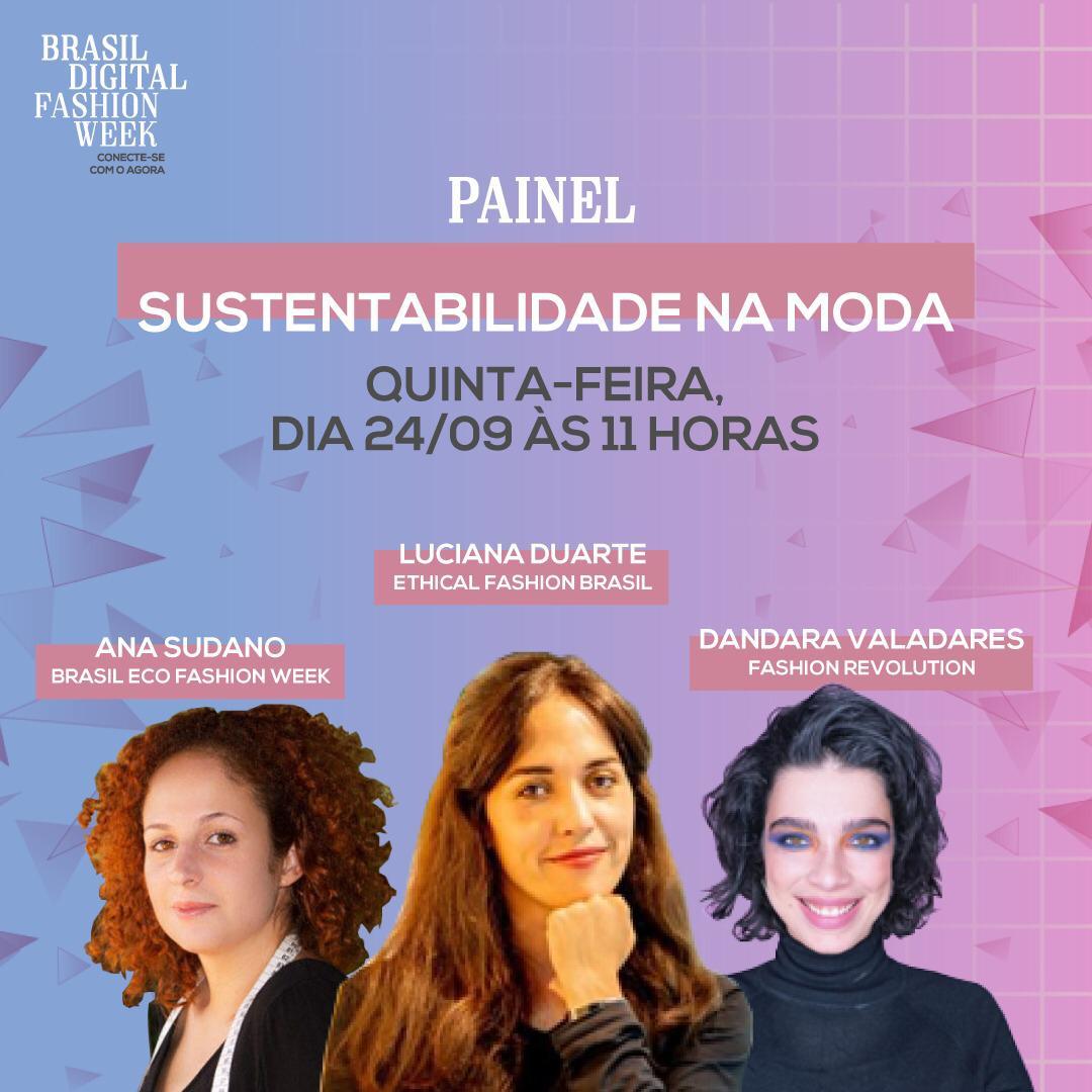 Painel Sustentabilidade na Moda, com Ana Sudano (Brasil Eco Fashion Week), Luciana Duarte (Ethical Fashion Brazil), e Dandara Valadares (Fashion Revolution) - Brasil Digital Fashion Week e SEBRAE